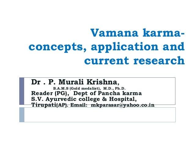 Vamana karma-concepts, application andcurrent researchDr . P. Murali Krishna,B.A.M.S (Gold medalist), M.D., Ph.D.Reader (P...