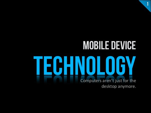 TECHNOLOGY Mobile Device Computers  aren't  just  for  the   desktop  anymore.                ...