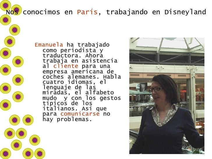 <ul><li>Emanuela  ha trabajado  como periodista y traductora. Ahora trabaja en asistencia al  cliente  para una empresa am...