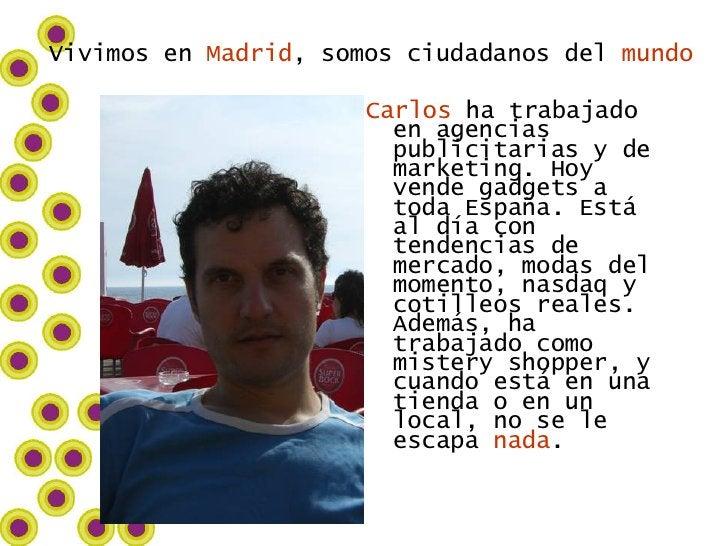 <ul><li>Carlos  ha trabajado en agencias publicitarias y de marketing. Hoy vende gadgets a toda España. Está al día con te...