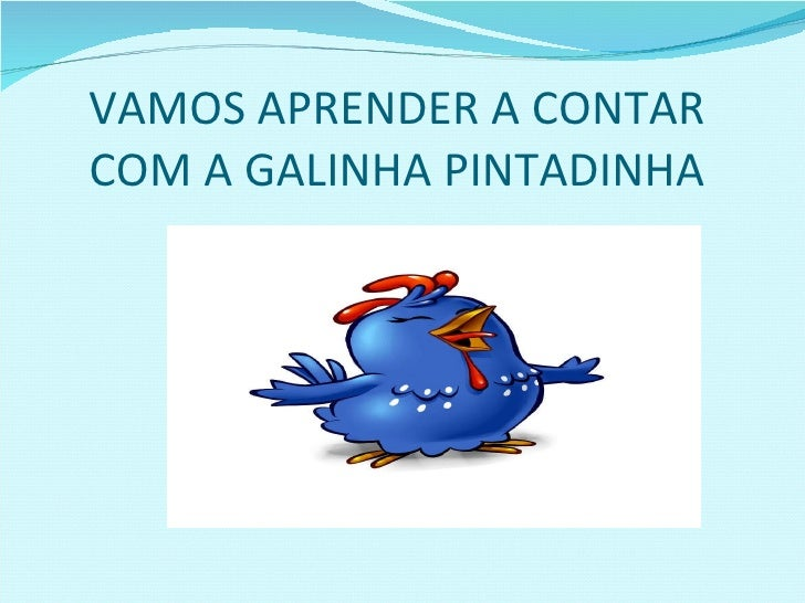 VAMOS APRENDER A CONTAR COM A GALINHA PINTADINHA