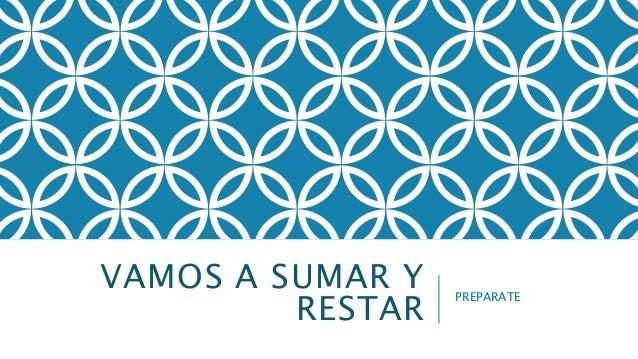 VAMOS A SUMAR Y  RESTAR PREPARATE