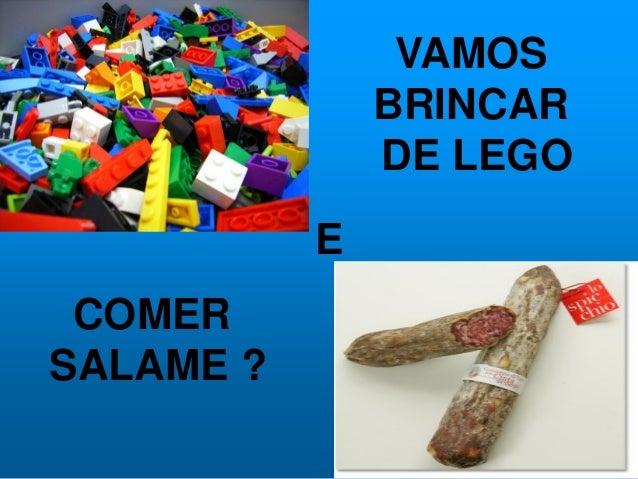 VAMOS BRINCAR DE LEGO E COMER SALAME ?
