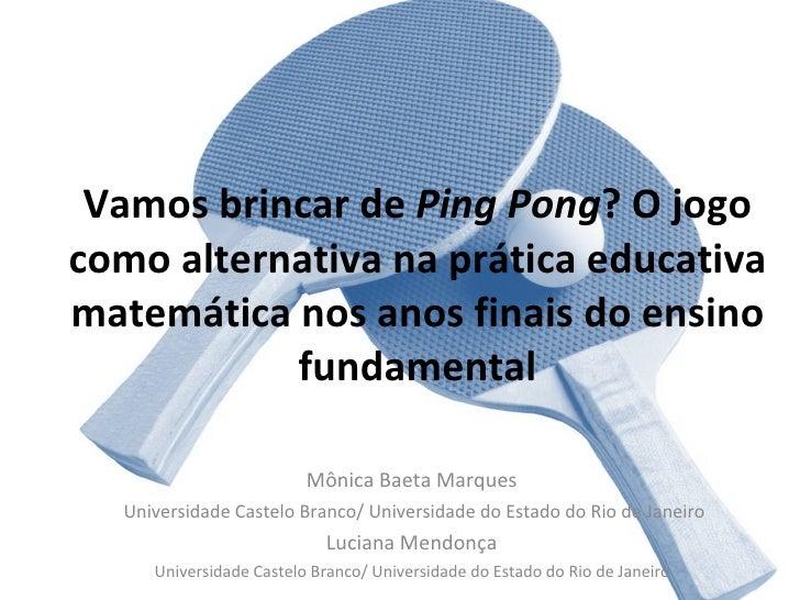 Vamos brincar de  Ping Pong ? O jogo como alternativa na prática educativa matemática nos anos finais do ensino fundamenta...