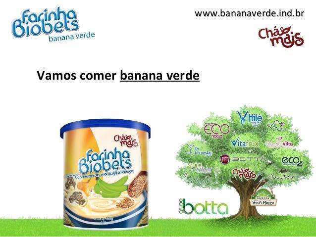 www.bananaverde.ind.brVamos comer banana verde