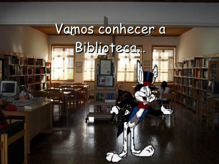 Vamos conhecer a Biblioteca…