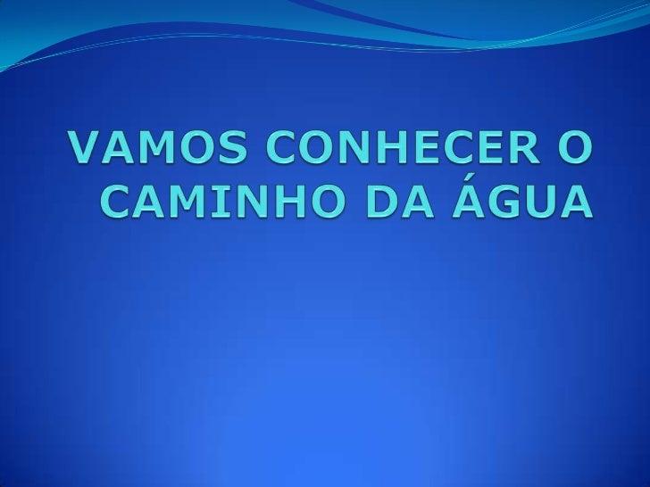 VAMOS CONHECER O CAMINHO DA ÁGUA<br />
