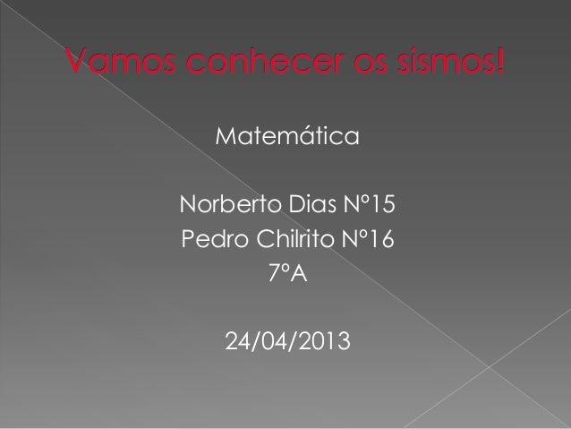 Matemática Norberto Dias Nº15 Pedro Chilrito Nº16 7ºA 24/04/2013