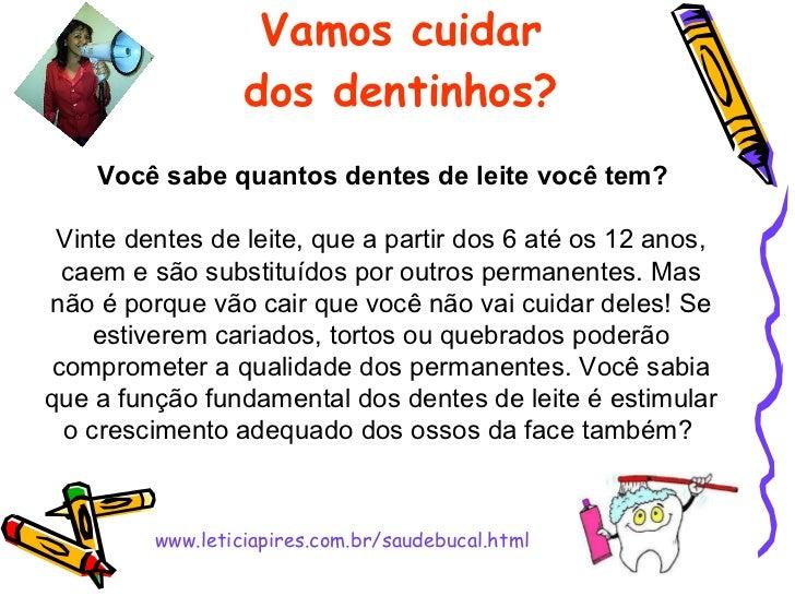 Vamos cuidar dos dentinhos? www.leticiapires.com.br/saudebucal.html Você sabe quantos dentes de leite você tem? Vinte dent...