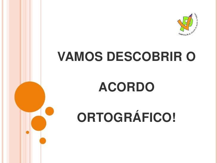 VAMOS DESCOBRIR O ACORDO ORTOGRÁFICO!<br />
