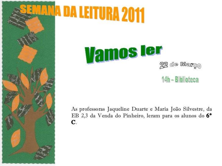 As professoras Jaqueline Duarte e Maria João Silvestre, da EB 2,3 da Venda do Pinheiro, leram para os alunos do  6º C . SE...