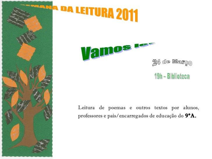 Leitura de poemas e outros textos por alunos, professores e pais/encarregados de educação do  9ºA.   SEMANA DA LEITURA 201...