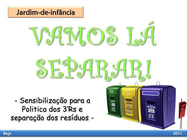 - Sensibilização para a      Politica dos 3'Rs e   separação dos resíduos -Beja                          2011