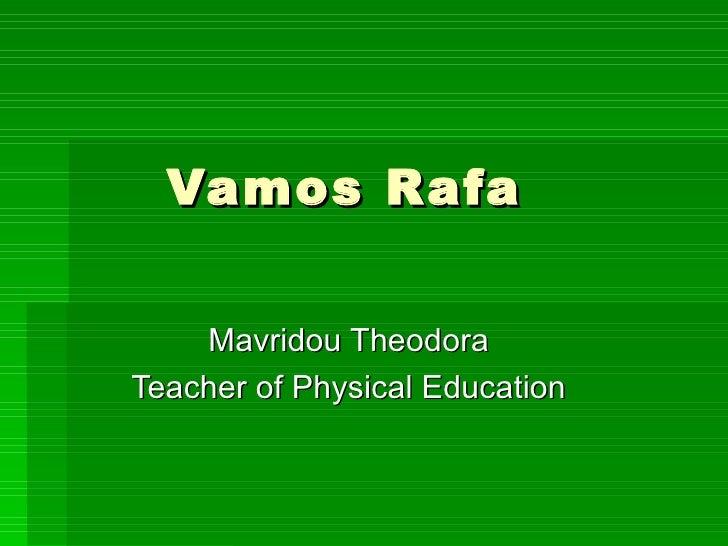 Vamos Rafa    Mavridou TheodoraTeacher of Physical Education