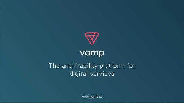 The anti-fragility platform for  digital services www.vamp.io