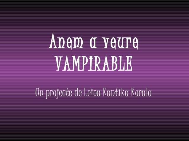 Anem a veure VAMPIRABLE Un projecte de Leioa Kantika Korala