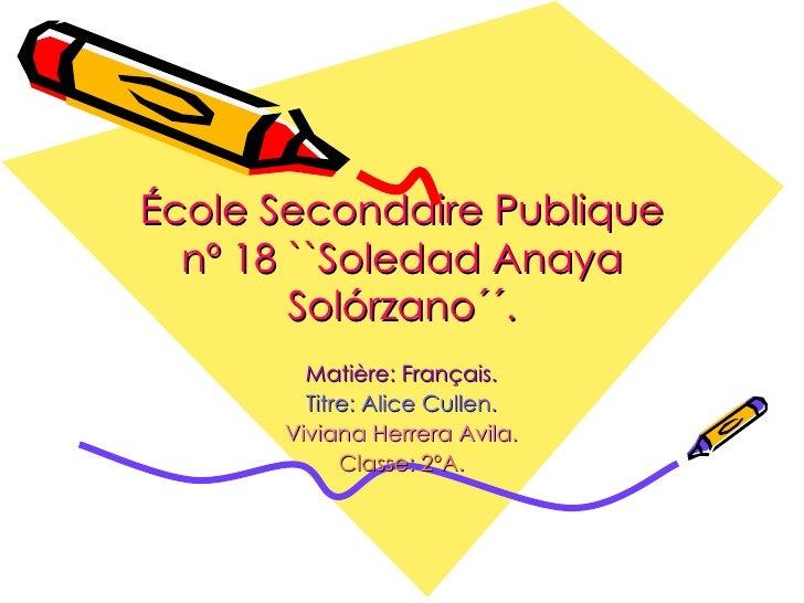 École Secondaire Publique nº 18 ``Soledad Anaya Solórzano´´. Matière: Français. Titre: Alice Cullen. Viviana Herrera Avila...