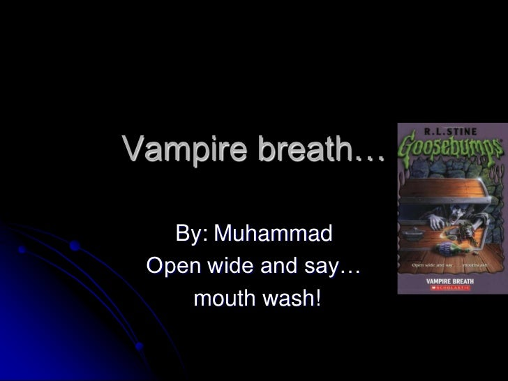 Vampire breath…<br />By: Muhammad<br />Open wide and say…<br /> mouth wash!<br />
