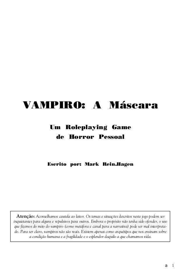a 1 VAMPIRO: A Máscara Um Roleplaying Game de Horror Pessoal Escrito por: Mark Rein.Hagen Atenção: Aconselhamos cautela ao...