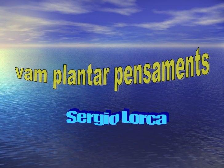 vam plantar pensaments Sergio Lorca