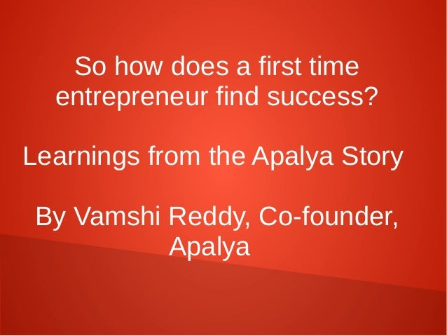 So how does a first timeentrepreneur find success?Learnings from the Apalya StoryBy Vamshi Reddy, Co-founder,Apalya