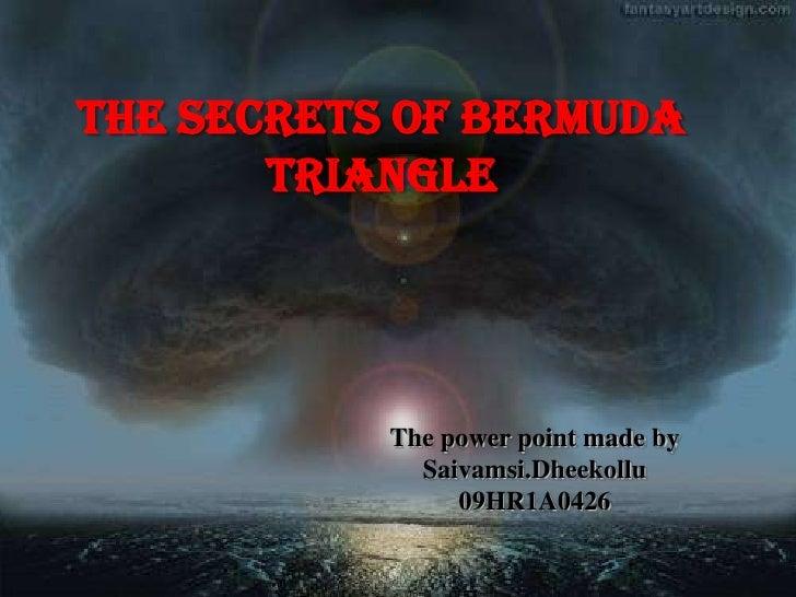 The Secrets of Bermuda       Triangle           The power point made by             Saivamsi.Dheekollu                09HR...