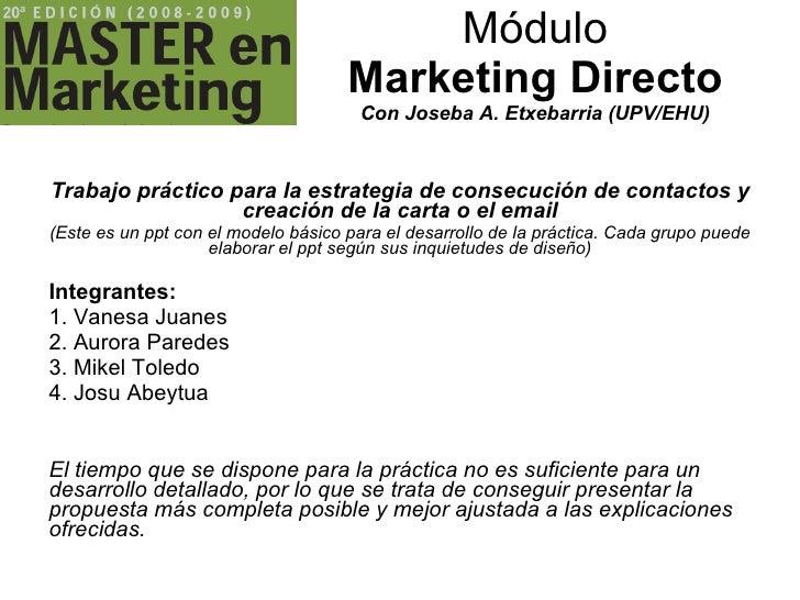 Módulo Marketing Directo Con Joseba A. Etxebarria (UPV/EHU) Trabajo práctico para la estrategia de consecución de contacto...