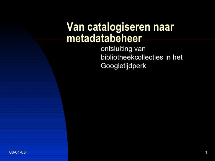 Van catalogiseren naar metadatabeheer ontsluiting van bibliotheekcollecties in het Googletijdperk