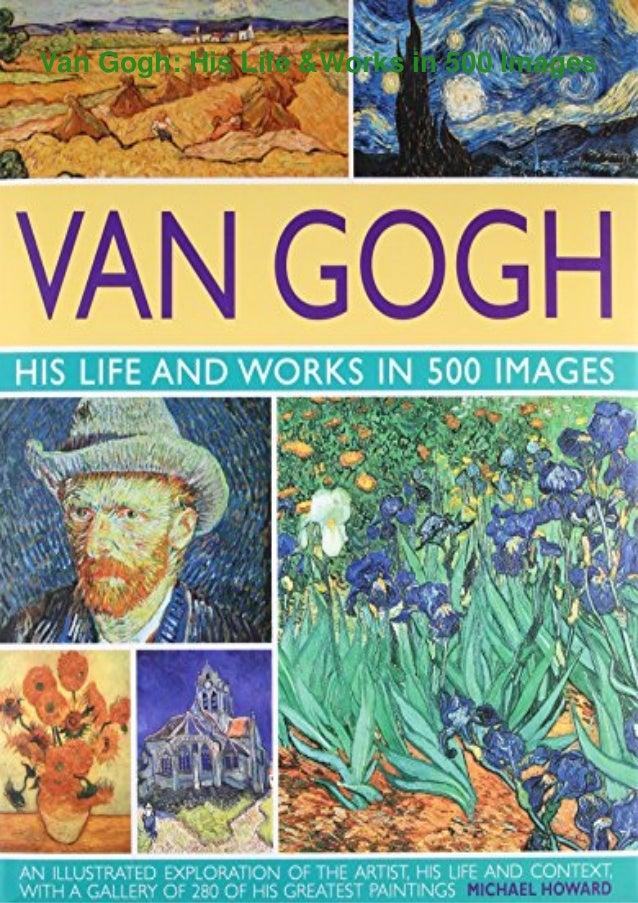 Van Gogh: His Life &Works in 500 Images