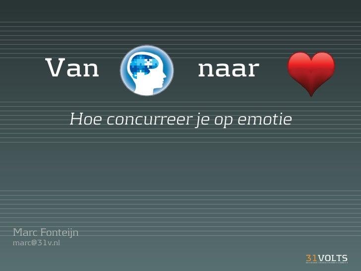 Van                   naar               Hoe concurreer je op emotie     Marc Fonteijn marc@31v.nl