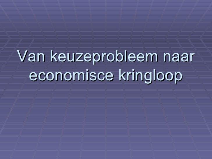 Van keuzeprobleem naar economisce kringloop