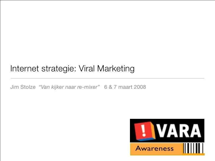 """Internet strategie: Viral Marketing Jim Stolze """"Van kijker naar re-mixer"""" 6 & 7 maart 2008"""
