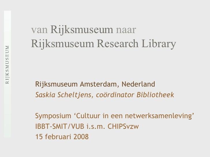 van  Rijksmuseum  naar   Rijksmuseum Research Library Rijksmuseum Amsterdam, Nederland Saskia Scheltjens, coördinator Bibl...