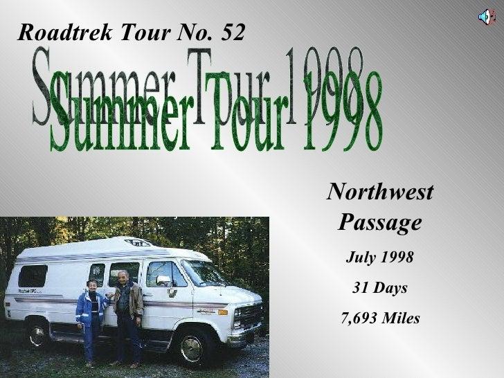Roadtrek Tour No. 52 Summer Tour 1998 Northwest Passage July 1998 31 Days 7,693 Miles