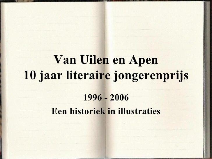 Van Uilen en Apen 10 jaar literaire jongerenprijs 1996 - 2006 Een historiek in illustraties