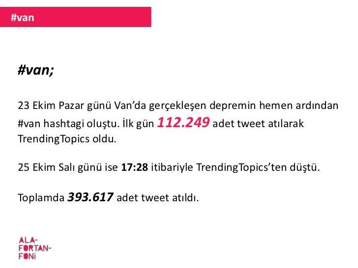#van #van; 23 Ekim Pazar günü Van'da gerçekleşen depremin hemen ardından #van hashtagi oluştu. İlk gün 112.249 adet tweet ...