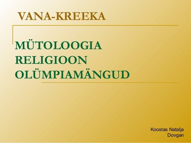 VANA-KREEKA MÜTOLOOGIA RELIGIOON OLÜMPIAMÄNGUD Koostas Natalja Dovgan
