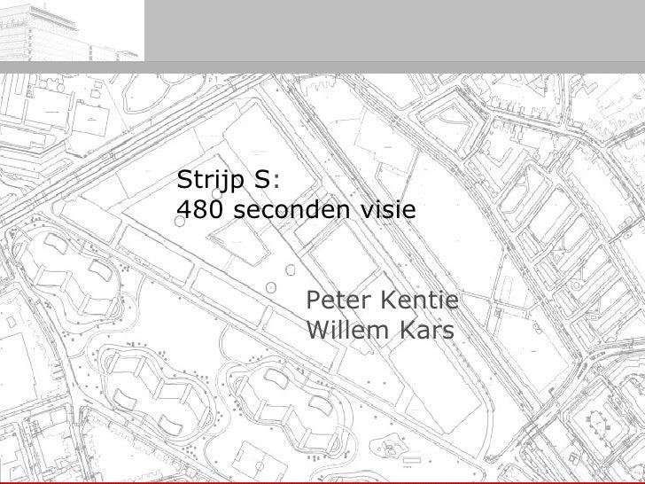 Strijp S :   480 seconden visie  Peter Kentie Willem Kars
