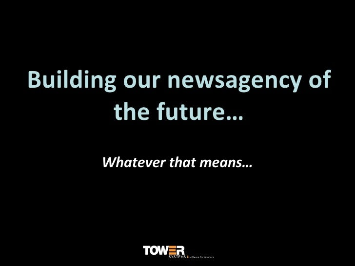 Building our newsagency of the future… Whatever that means…