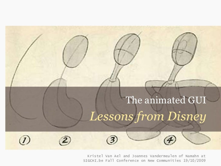 The animated GUI  Lessons from Disney  Kristel Van Ael and Joannes Vandermeulen of Namahn atSIGCHI.be Fall Conference on N...