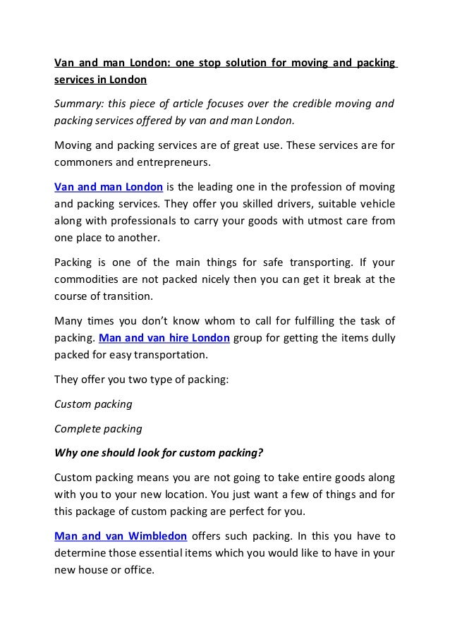 Van and man London: one stop solution for moving and packing services in London Summary: this piece of article focuses ove...