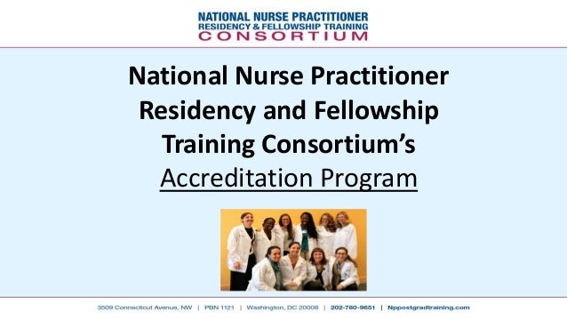 National Nurse Practitioner Residency and Fellowship Training Consortium's Accreditation Program