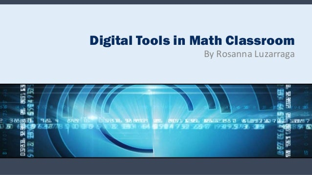 Digital Tools in Math Classroom                 By Rosanna Luzarraga