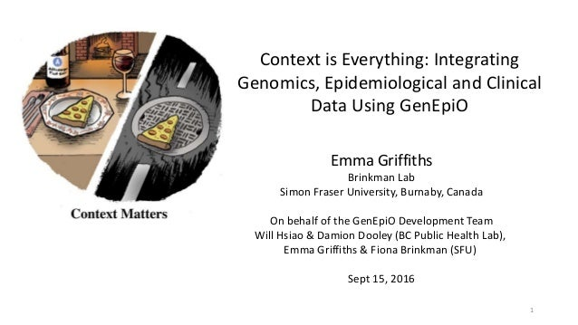 Context is Everything: Integrating Genomics, Epidemiological and Clinical Data Using GenEpiO Emma Griffiths Brinkman Lab S...