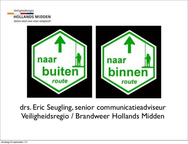 drs. Eric Seugling, senior communicatieadviseur Veiligheidsregio / Brandweer Hollands Midden dinsdag 24 september 13