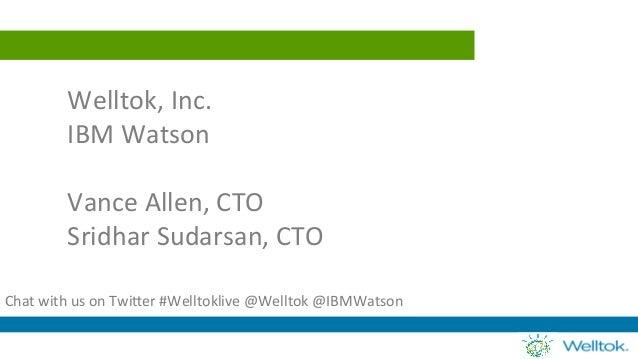Welltok,  Inc.     IBM  Watson      Vance  Allen,  CTO   Sridhar  Sudarsan,  CTO      Cha...
