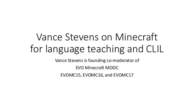 Vance Stevens on Minecraft for language teaching and CLIL Vance Stevens is founding co-moderator of EVO Minecraft MOOC EVO...