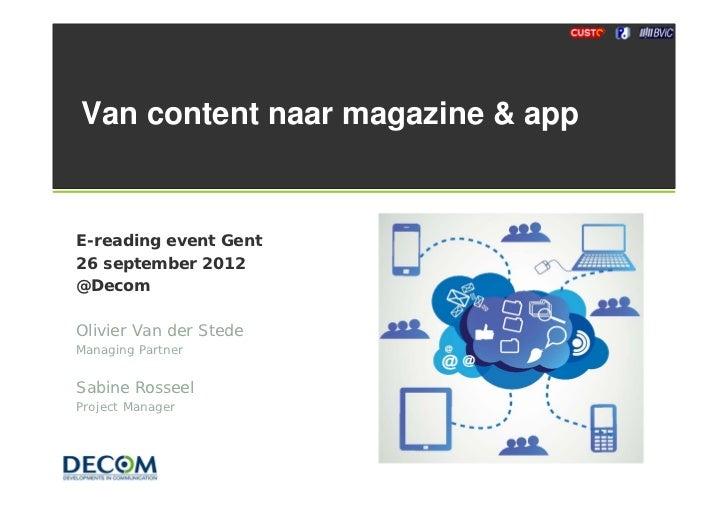 Van content naar magazine & appE-reading event Gent26 september 2012@DecomOlivier Van der StedeManaging PartnerSabine Ross...
