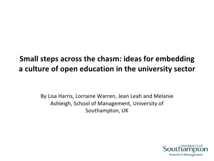 Small steps across the chasm: ideas for embedding a culture of open education in the university sector   By Lisa Harris, L...