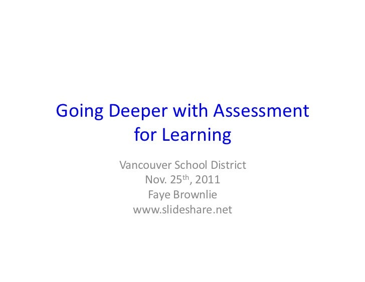 Going	  Deeper	  with	  Assessment	             for	  Learning	            Vancouver	  School	  District	                N...